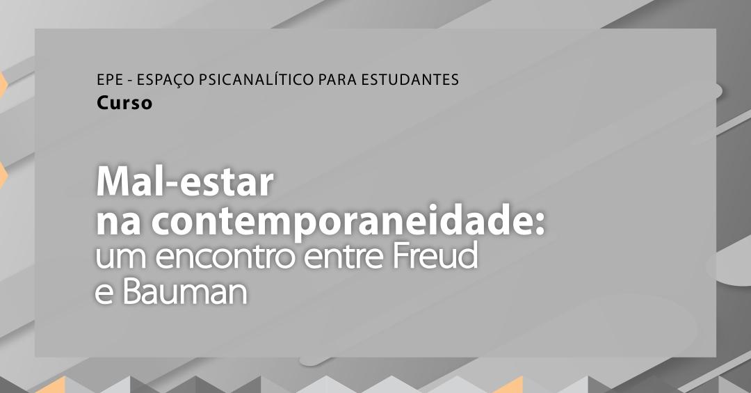 Mal-estar na contemporaneidade: um encontro entre Freud e Bauman