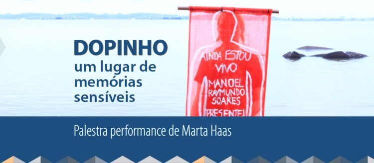 DOPINHO: um lugar de memórias sensíveis – Palestra-performance de Marta Haas