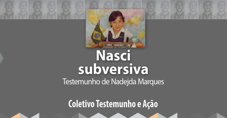 Nasci subversiva. Testemunho de Nadejda Marques