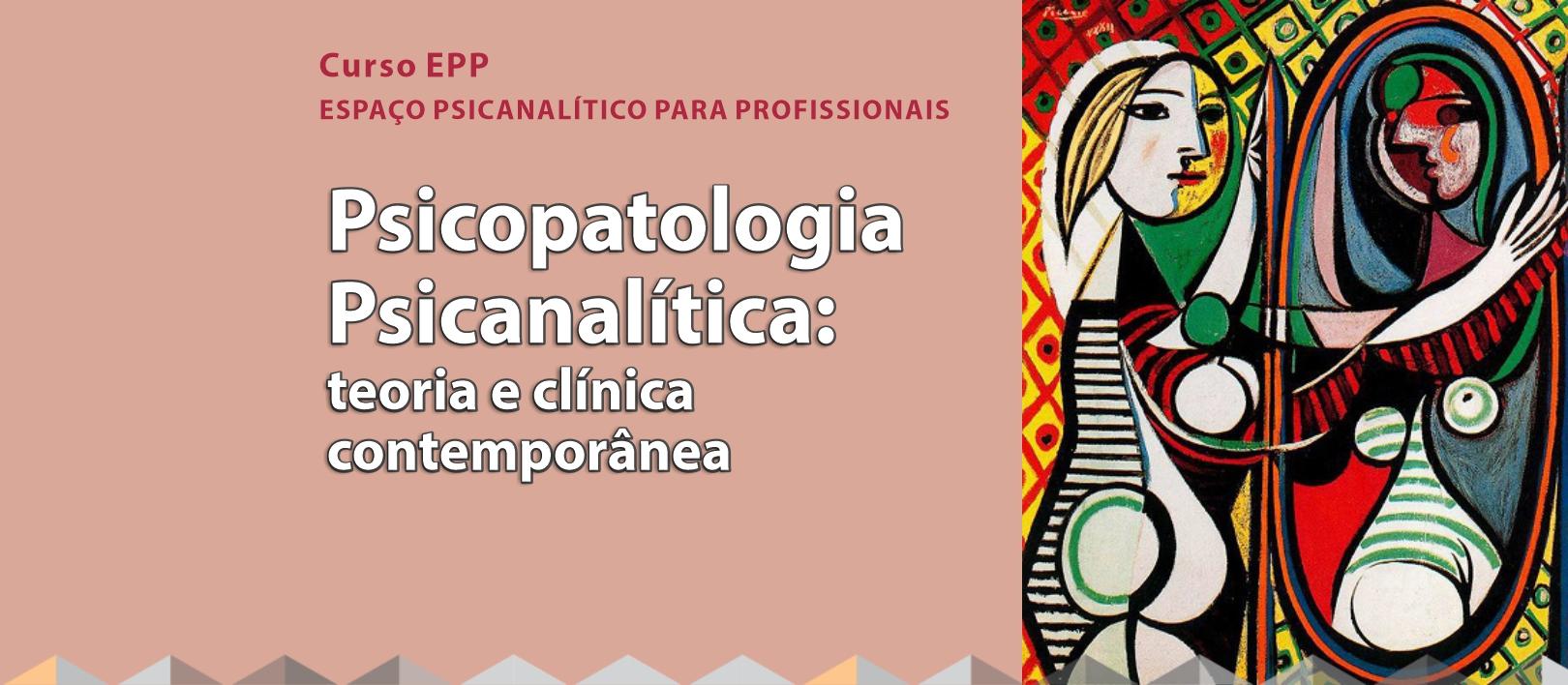 Psicopatologia Psicanalítica: teoria e clínica contemporânea
